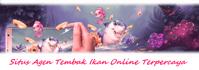 Situs Agen Tembak Ikan Online Terpercaya